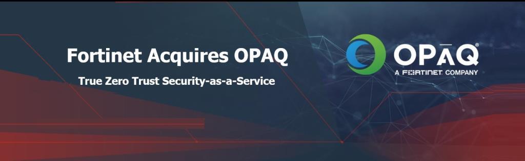 ฟอร์ติเน็ตฮุบ OPAQ ปั้นแพลตฟอร์ม SASE บุกตลาดZero Trust Security-as-a-Service ทั่วโลก