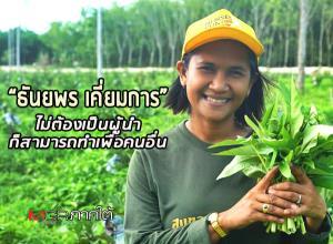 """""""ธันยพร เคี่ยมการ"""" ไม่ต้องเป็นผู้นำก็สามารถทำเพื่อคนอื่น เกษตรอินทรีย์ วิถีชุมชนบนความยั่งยืน"""