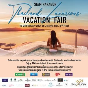 Siam Paragon Thailand Luxurious Vacation Fair ชวนเที่ยวไทยร่วมพลิกฟื้นธุรกิจท่องเที่ยว มอบประสบการณ์พักผ่อนแบบอัลตร้าลักซ์ชัวรี่ รับโปรโมชั่นพิเศษ 18-28 ก.พ. 64 นี้